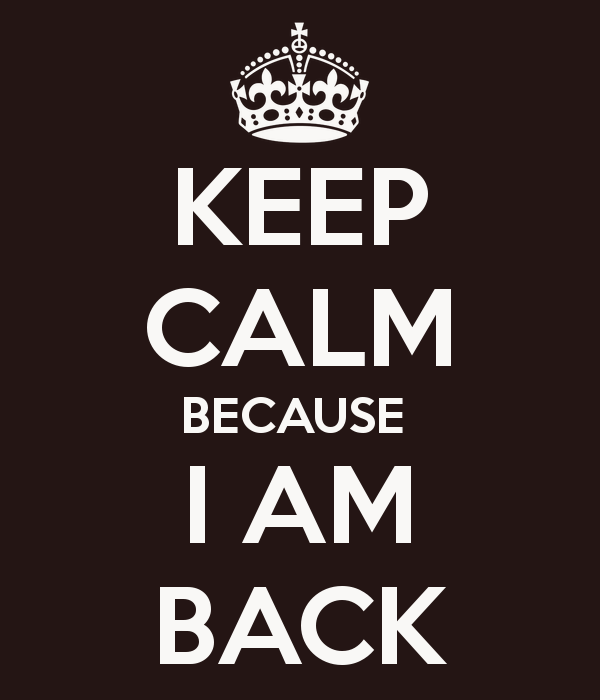 keep-calm-because-i-am-back-2