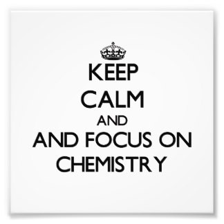 keep_calm_and_focus_on_chemistry_photoenlargement-rcecfa03bbeed4160983ff600e304a00a_fk99_8byvr_324